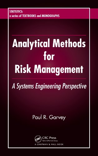 Analytical Methods for Risk Management: A Systems Engineering Perspective (Statistics:  A Series of Textbooks and Monographs Book 193)