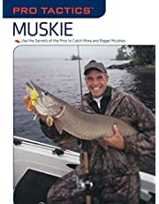 Pro Tactics™: Muskie: Use the Secrets of the Pros to Catch More and Bigger Muskies
