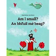 Am I small? An bhfuil mé beag?: Children's Picture Book English-Irish Gaelic (Dual Language/Bilingual Edition) (World Children's Book 110)