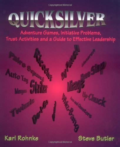 Quicksilver: Adventure Games, Initiative Problems, Trust Activities and a Guide to Effective Leadership by Rohnke, Karl Published by Kendall Hunt Pub Co (1995) Paperback