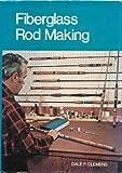 Fiberglass Rod Making, Dale Clemens, 087691136X