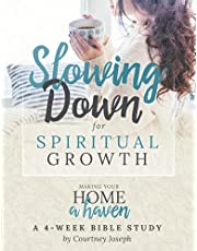Slowing Down for Spiritual Growth: Making Your Home a Haven - A 4 Week Bible Study