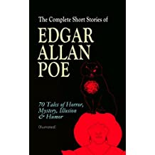 The Complete Short Stories of Edgar Allan Poe: 70 Tales of Horror, Mystery, Illusion & Humor (Illustrated): The Murders in the Rue Morgue, The Mystery ... Four Beasts in One, Hop-Frog…