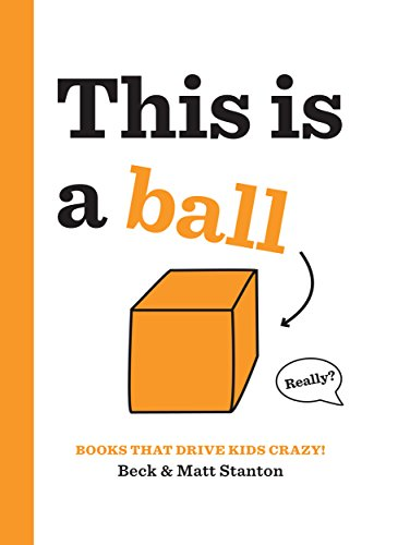 Books That Drive Kids CRAZY!: This Is a Ball by [Stanton, Beck, Stanton, Matt]
