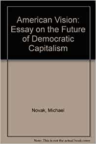 rejecting democracy in favor of capitalism essay More importantly, at the very heart of capitalism lies an incentive that leads to the increase of inequalities capitalism is based on the principle of competition, and businesses must compete with one another in order to survive.