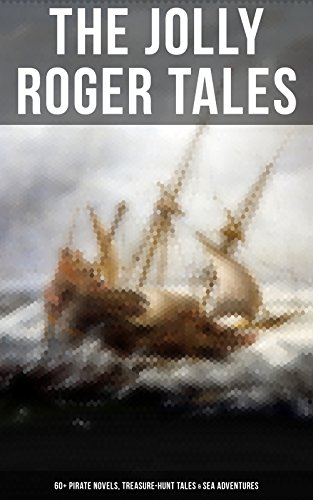 The Jolly Roger Tales: 60+ Pirate Novels, Treasure-Hunt Tales & Sea Adventures: Blackbeard, Captain Blood, Facing the Flag, Treasure Island, The Gold-Bug, ... the Waves, The Ways of the Buccaneers...