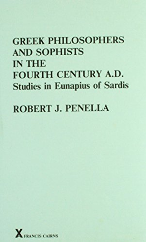 Greek Philosophers and Sophists in the Fourth Century AD. Studies in Eunapius of Sardis (Arca Classical and Medieval Texts, Papers and Monographs (Hardcover))