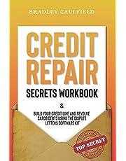 Credit Repair Secrets Workbook: Build Your Credit Line & Revolve Cards Debts Using The Dispute Letters Software Kit