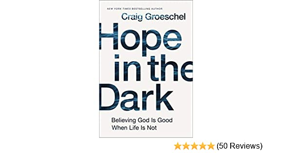 Hope in the dark believing god is good when life is not kindle hope in the dark believing god is good when life is not kindle edition by craig groeschel religion spirituality kindle ebooks amazon fandeluxe Choice Image
