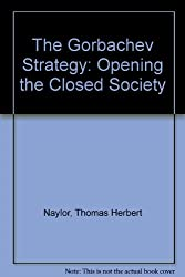 The Gorbachev Strategy: Opening the Closed Society