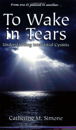 To Wake In Tears  Understanding Interstitial Cystitis