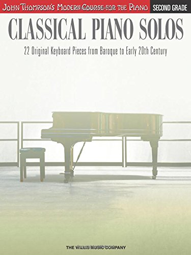 Classical Piano Solos - Second Grade: John Thompson's Modern Course Compiled and edited by Philip Low, Sonya Schumann & Charmaine Siagian (John Thompson's Modern Course Piano)