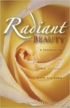 Radiant Beauty: A Journey to Spiritual Beauty and Intimacy with the Lord