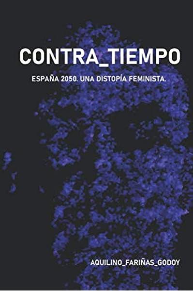 Contra Tiempo: España 2050. Una distopía feminista: Amazon.es: Fariñas Godoy, Aquilino: Libros