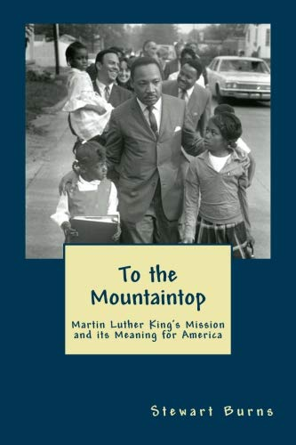 To the Mountaintop: Martin Luther King's Mission and its Meaning for America ()