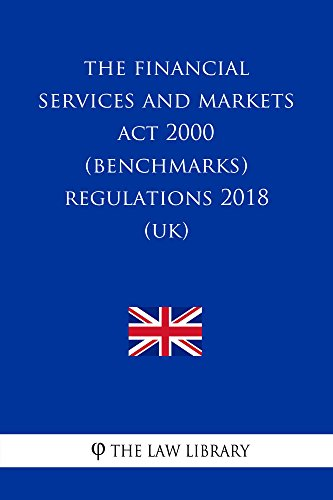 The Financial Services and Markets Act 2000 (Benchmarks) Regulations 2018 ()