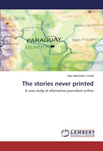 The stories never printed: A case study of alternative journalism online ebook