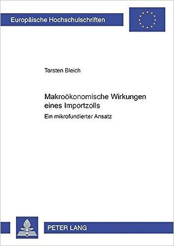 Makrooekonomische Wirkungen Eines Importzolls: Ein Mikrofundierter Ansatz (Europaeische Hochschulschriften / European University Studie)
