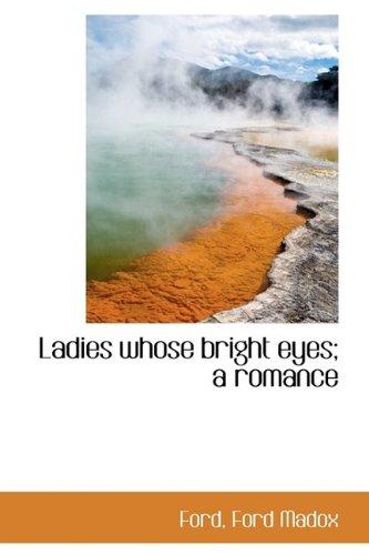 Ladies whose bright eyes; a romance PDF