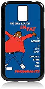 """The Only Reason I'm Fat, is Because A Tiny Body Couldn't Store All This Personality. ""- Hard Black Plastic Snap - On Case-Galaxy s5 i9600 - Great Quality!"