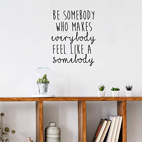 Vinyl Wall Art Decal - Be Somebody Who Makes Everybody Feel Like A Somebody - 22.5