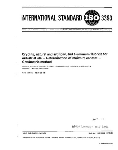 Download ISO 3393:1976, Cryolite, natural and artificial, and aluminium fluoride for industrial use -- Determination of moisture content -- Gravimetric method PDF