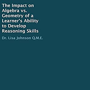 The Impact on Algebra vs. Geometry of a Learner's Ability to Develop Reasoning Skills Audiobook