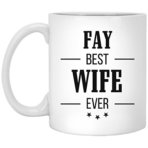Wife Gifts for Fay Best Wife Ever Ceramic Coffee Mug - Birthday Christmas Valentine Gag Gift for Wife Fiancee Tea Cup White 11 Ounce]()