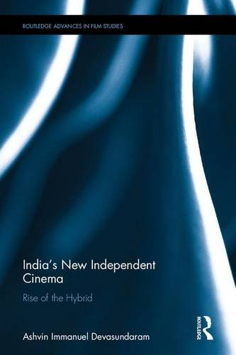 India's New Independent Cinema: Rise of the Hybrid (Routledge Advances in Film Studies)
