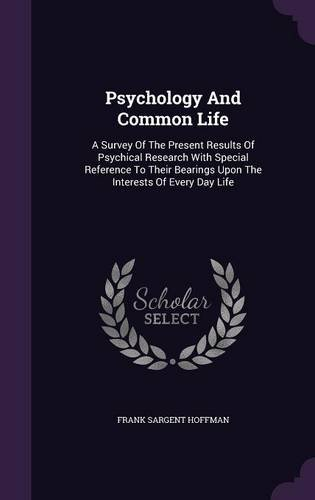 Download Psychology And Common Life: A Survey Of The Present Results Of Psychical Research With Special Reference To Their Bearings Upon The Interests Of Every Day Life pdf epub