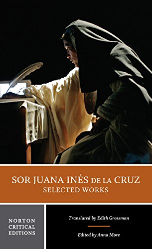 Sor Juana Inés de la Cruz:  Selected Works (First Edition)  (Norton Critical Editions) (Sor Juana Ines De La Cruz Feminist)
