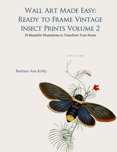 (Wall Art Made Easy: Ready to Frame Vintage Insect Prints Volume 2: 30 Beautiful Illustrations to Transform Your Home (Insects))