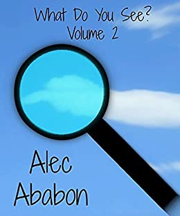 What Do You See? Volume 2 by [Ababon, Alec]