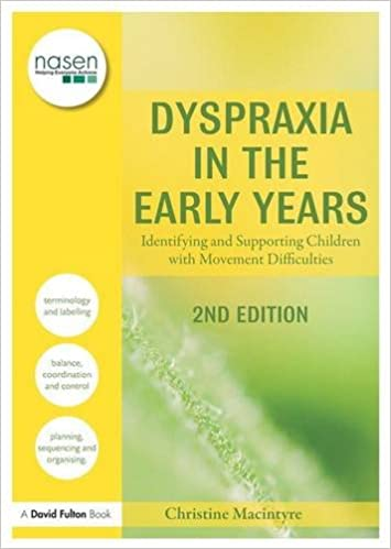 Dyspraxia in the Early Years: Identifying and Supporting Children with Movement Difficulties David Fulton / Nasen
