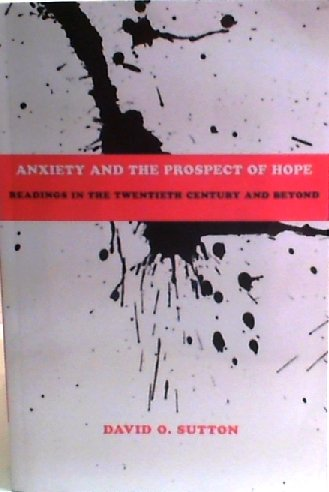 Anxiety and the Prospect of Hope; Readings in the Twentieth Century and Beyond