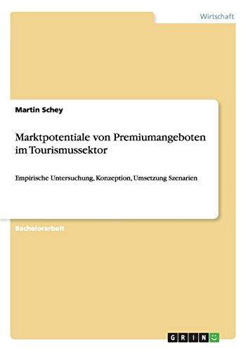 Marktpotentiale von Premiumangeboten im Tourismussektor  [Schey, Martin] (Tapa Blanda)