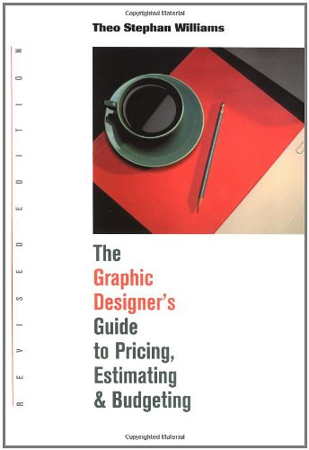 Graphic Designer's Guide to Pricing, Estimating & Budgeting Revised Edition
