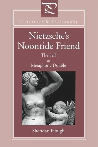 Nietzsche's Noontide Friend: The Self as Metaphoric Double (Literature and Philosophy)