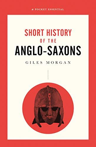 A Pocket Essential Short History of the Anglo-Saxons (Pocket Essential series) (English Edition)