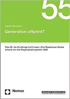 Generation Offprint?: Was 20- Bis 29-Jahrige (Nicht) Lesen. Eine Readerscan-Studie Anhand Von Drei Regionalzeitungstiteln 2009 (Angewandte Medienforschung)