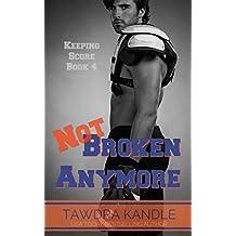 Not Broken Anymore (Keeping Score Book 4)