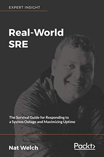 Real-World SRE: The Survival Guide for Responding to a System Outage and Maximizing Uptime