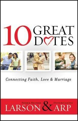 BY Larson, Peter ( Author ) [{ 10 Great Dates: Connecting Faith, Love & Marriage By Larson, Peter ( Author ) Sep - 15- 2013 ( Paperback ) } ]