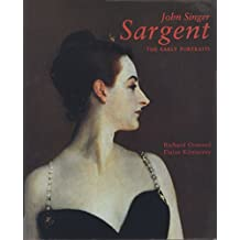 John Singer Sargent: The Early Portraits; The Complete Paintings: Volume I