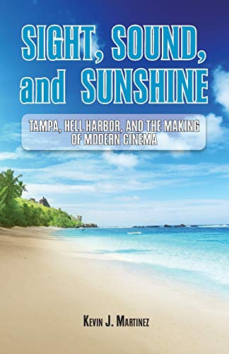 Sight, Sound, and Sunshine.: Tampa, Hell Harbor, and the Making of Modern Cinema Kevin J Martinez