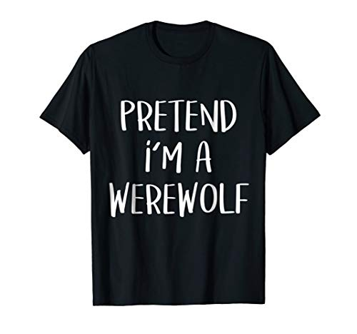 Pretend I'm A Werewolf Costume Funny Halloween Party T-Shirt