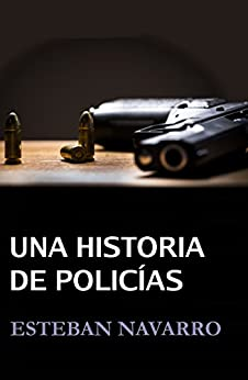Una historia de policías (Spanish Edition) by [Navarro, Esteban]
