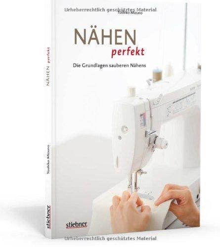 Nähen perfekt - Die Grundlagen sauberen Nähens von Yoshiko Mizuno (2012) Broschiert