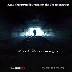Las Intermitencias De La Muerte [The Intermittency of Death] Hörbuch
