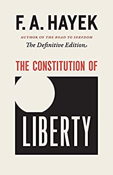The Constitution of Liberty: The Definitive Edition (The Collected Works of F. A. Hayek Book 1) by [Hayek, F. A.]